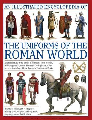 An Illustrated Encyclopedia of the Uniforms of the Roman World: A Detailed Study of the Armies of Rome and Their Enemies, Including the Etruscans, Sam Cover Image
