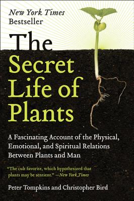 The Secret Life of Plants: A Fascinating Account of the Physical, Emotional, and Spiritual Relations Between Plants and Man Cover Image