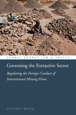 Governing the Extractive Sector: Regulating the Foreign Conduct of International Mining Firms Cover Image