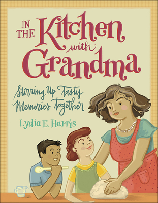 In the Kitchen with Grandma: Stirring Up Tasty Memories Together Cover Image