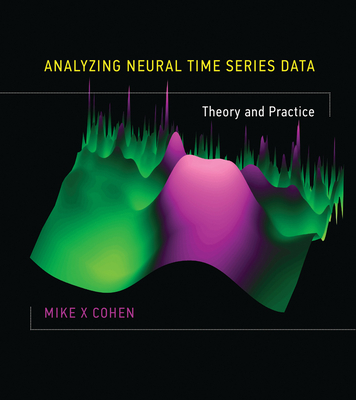 Analyzing Neural Time Series Data: Theory and Practice (Issues in Clinical and Cognitive Neuropsychology) Cover Image
