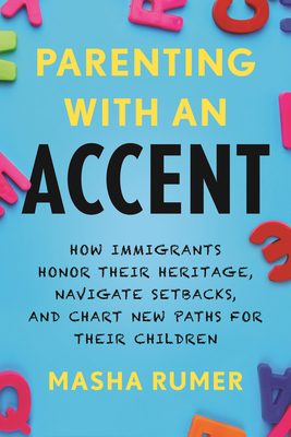 Parenting with an Accent: How Immigrants Honor Their Heritage, Navigate Setbacks, and Chart New Paths for Their Children cover