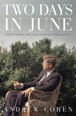 Two Days in June: John F. Kennedy and the 48 Hours That Made History Cover Image