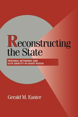 Reconstructing the State: Personal Networks and Elite Identity in Soviet Russia (Cambridge Studies in Comparative Politics) cover