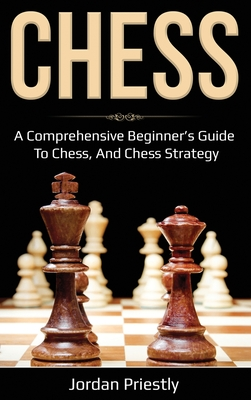 Chess: A Comprehensive Beginner's Guide to Chess, and Chess Strategy Cover Image