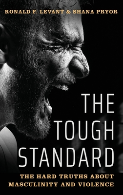 The Tough Standard: The Hard Truths about Masculinity and Violence Cover Image