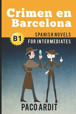 Spanish Novels: Crimen en Barcelona (Spanish Novels for Intermediates - B1) Cover Image