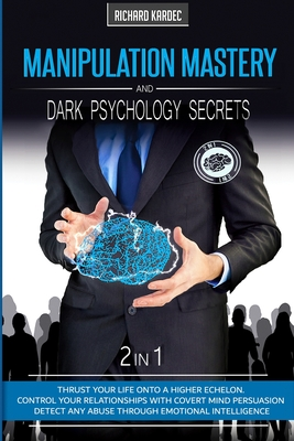 Manipulation Mastery and Dark Psychology Secrets - 2 in 1: Control People's Behavior and Decisions with Covert Mind Persuasion. Change Your Relationsh Cover Image