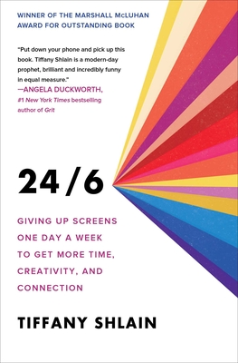 24/6: Giving up Screens One Day a Week to Get More Time, Creativity, and Connection Cover Image