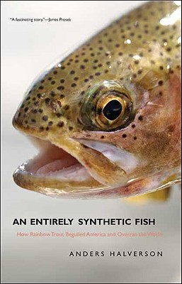An Entirely Synthetic Fish: How Rainbow Trout Beguiled America and Overran the World Cover Image