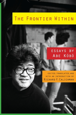 The Frontier Within: Essays by Abe Kobo (Weatherhead Books on Asia) Cover Image