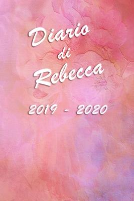 Agenda Scuola 2019 - 2020 - Rebecca: Mensile - Settimanale - Giornaliera - Settembre 2019 - Agosto 2020 - Obiettivi - Rubrica - Orario Lezioni - Appun Cover Image