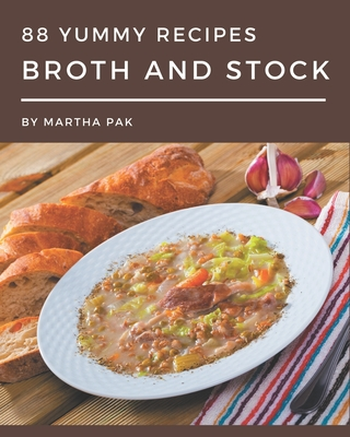 88 Yummy Broth and Stock Recipes: An Inspiring Yummy Broth and Stock Cookbook for You Cover Image