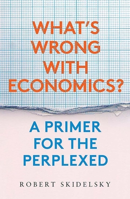 What's Wrong with Economics?: A Primer for the Perplexed Cover Image