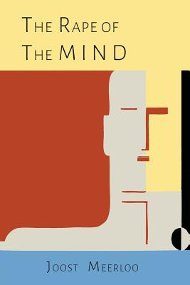The Rape of the Mind: The Psychology of Thought Control, Menticide, and Brainwashing Cover Image