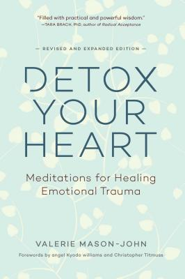 Detox Your Heart: Meditations for Healing Emotional Trauma Cover Image