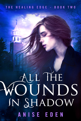 All the Wounds in Shadow: The Healing Edge - Book Two Cover Image