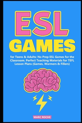 ESL Games for Teens & Adults: No Prep ESL Games for the Classroom. Perfect Teaching Materials for TEFL Lesson Plans (Games, Warmers & Fillers) Cover Image