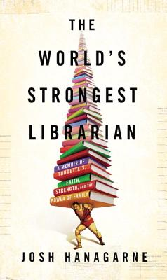 The World's Strongest Librarian: A Memoir of Tourette's, Faith, Strength, and the Power of Family Cover Image