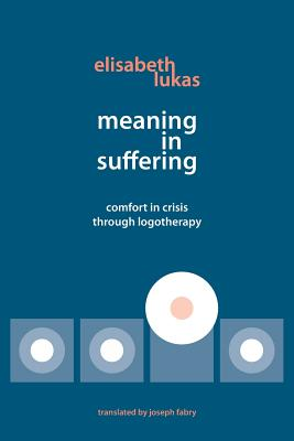 Meaning in Suffering: Comfort in Crisis through Logotherapy Cover Image