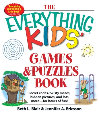 The Everything Kids' Games & Puzzles Book: Secret Codes, Twisty Mazes, Hidden Pictures, and Lots More - For Hours of Fun! (Everything® Kids) Cover Image