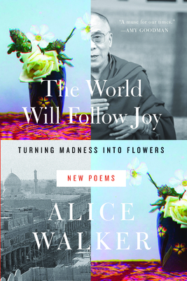 The World Will Follow Joy: Turning Madness Into Flowers (New Poems) Cover Image