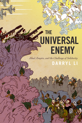 The Universal Enemy: Jihad, Empire, and the Challenge of Solidarity (Stanford Studies in Middle Eastern and Islamic Societies and) Cover Image
