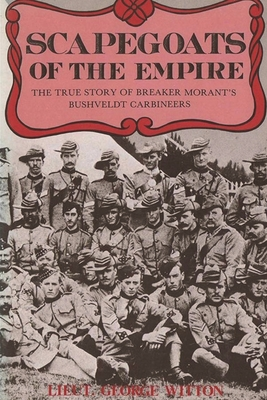 Scapegoats of the Empire: The True Story of Breaker Morant's Bushveldt Carbineers Cover Image