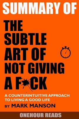 Summary the Subtle Art of Not Giving a F*ck: A Counterintuitive Approach to Living a Good Life by Mark Manson Cover Image
