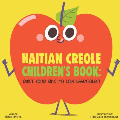 Haitian Creole Children's Book: Raise Your Kids to Love Vegetables! Cover Image