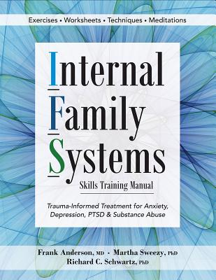 Internal Family Systems Skills Training Manual: Trauma-Informed Treatment for Anxiety, Depression, Ptsd & Substance Abuse Cover Image