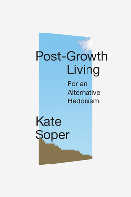 Post-Growth Living: For an Alternative Hedonism Cover Image