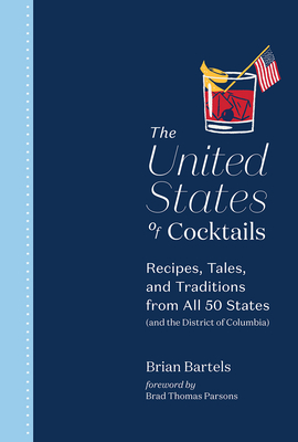 The United States of Cocktails: Recipes, Tales, and Traditions from All 50 States (and the District of Columbia) Cover Image