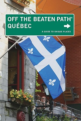 Quebec Off the Beaten Path(r): A Guide to Unique Places (Off the Beaten Path Quebec) Cover Image