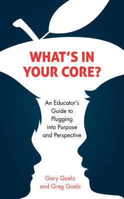 What's in Your CORE?: An Educator's Guide to Plugging into Purpose and Perspective Cover Image