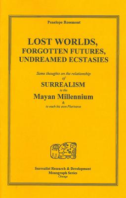 Lost Worlds, Forgotten Futures, Undreamed Ecstasies (Surrealist Research & Development Monograph #2) Cover Image