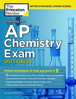 Cracking the AP Chemistry Exam, 2017 Edition: Proven Techniques to