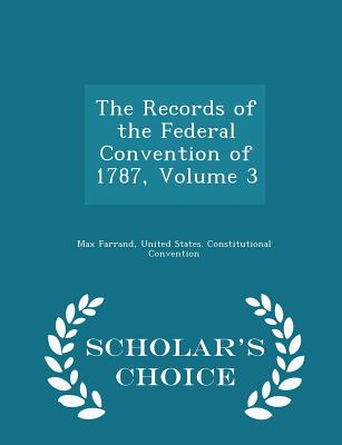 Cover for The Records of the Federal Convention of 1787, Volume 3 - Scholar's Choice Edition