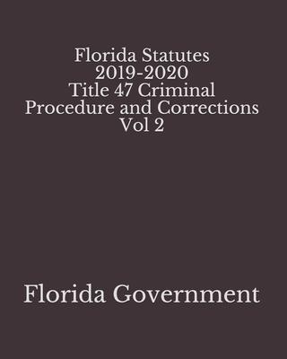 Florida Statutes 2019-2020 Title 47 Criminal Procedure and Corrections Vol 2 Cover Image