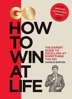 GQ How to Win at Life: The Expert Guide to Excelling at Everything You Do Cover Image