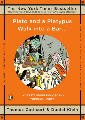 Plato and a Platypus Walk into a Bar . . .: Understanding Philosophy Through Jokes Cover Image