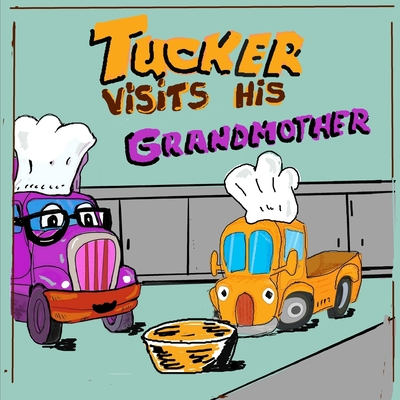Tucker Visits His Grandmother: A Cute Picture book about family and Kindness. Stories for Kids 4 - 8 years old [Children Picture Books] Cover Image