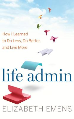 Life Admin: How I Learned to Do Less, Do Better, and Live More Cover Image
