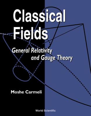 Classical Fields: General Relativity and Gauge Theory Cover Image