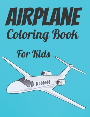 Airplane Coloring Book For Kids: Plane Coloring Book for & Kids with 100 Beautiful Coloring Pages of Planes Kid's Coloring Books Airplane Coloring Boo Cover Image