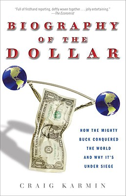 Biography of the Dollar: How the Mighty Buck Conquered the World and Why It's Under Siege Cover Image