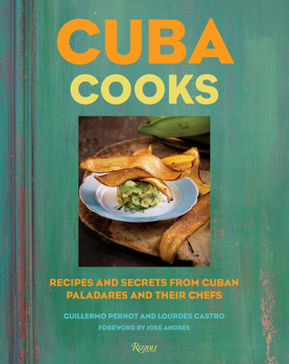 Cuba Cooks: Recipes and Secrets from Cuban Paladares and Their Chefs Cover Image