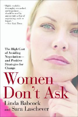 Women Don't Ask: The High Cost of Avoiding Negotiation--And Positive Strategies for Change Cover Image