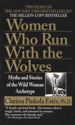 Women Who Run With the Wolves Clarissa Pinkola Estes, Ballantine, $8.99,