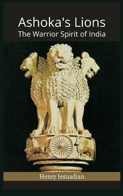 Ashoka's Lions: The Warrior Spirit of India Cover Image